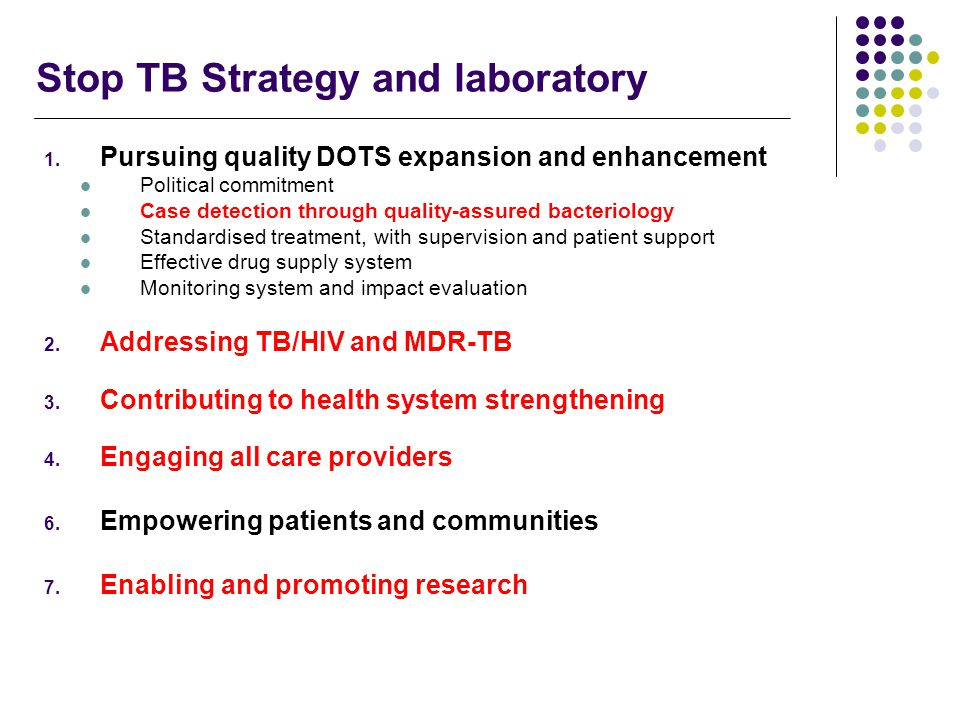Improving diagnosis- planning framework Activities: Organization of TB laboratory network (prevalence and population distribution) Provide laboratory equipment supplies and reagents Implement quality assurance programme for smear microscopy, culture and DST Promote human resource development Meetings and Workshops Support technical assistance Promote operational research Expedite the diagnosis of smear negative & extrapulmonary TB in high HIV prevalence areas