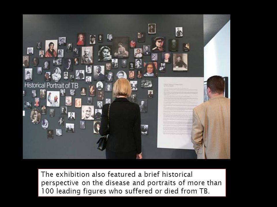 The exhibition also featured a brief historical perspective on the disease and portraits of more than 100 leading figures who suffered or died from TB.