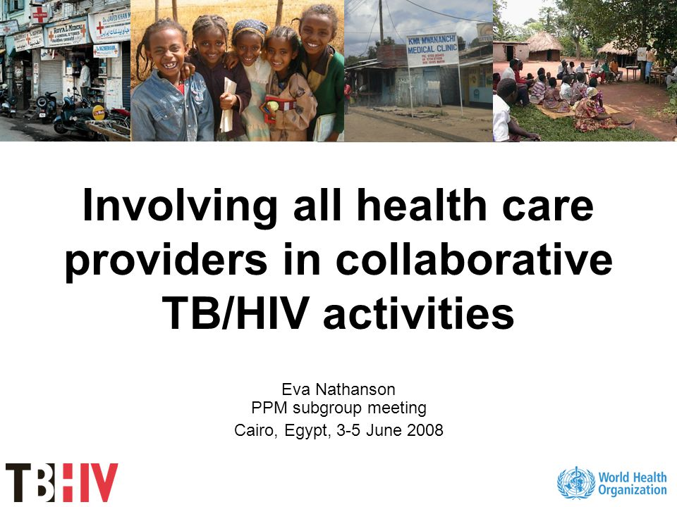 Involving all health care providers in collaborative TB/HIV activities Eva Nathanson PPM subgroup meeting Cairo, Egypt, 3-5 June 2008
