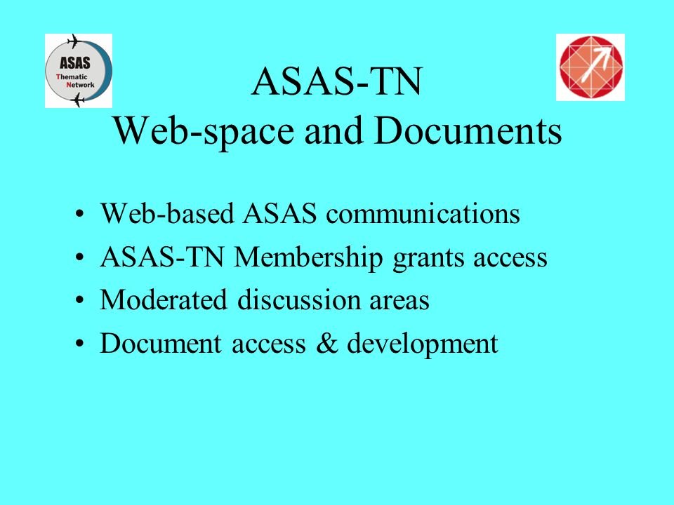 ASAS-TN Web-space and Documents Web-based ASAS communications ASAS-TN Membership grants access Moderated discussion areas Document access & developmen