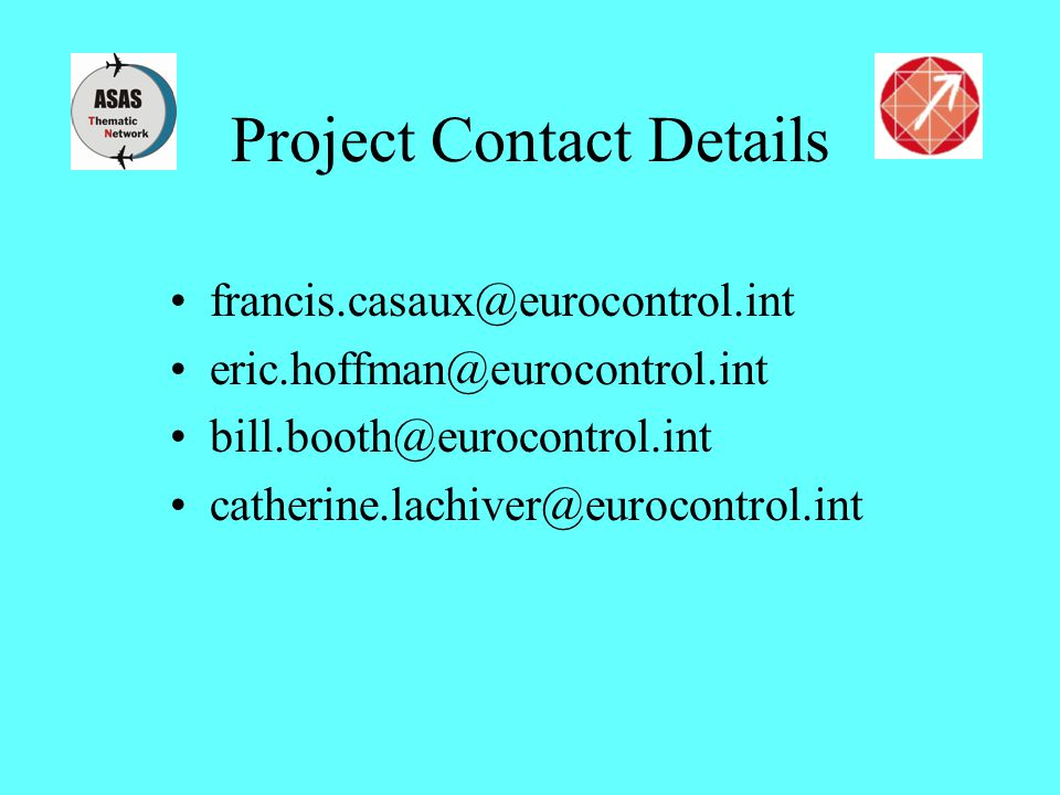 Project Contact Details francis.casaux@eurocontrol.int eric.hoffman@eurocontrol.int bill.booth@eurocontrol.int catherine.lachiver@eurocontrol.int