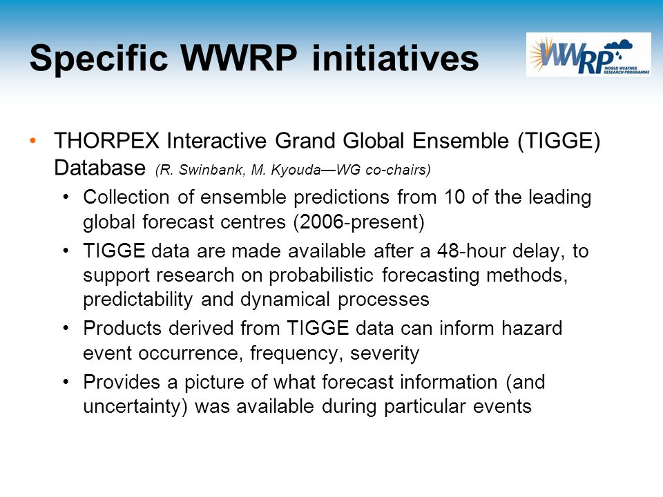 Specific WWRP initiatives THORPEX Interactive Grand Global Ensemble (TIGGE) Database (R.