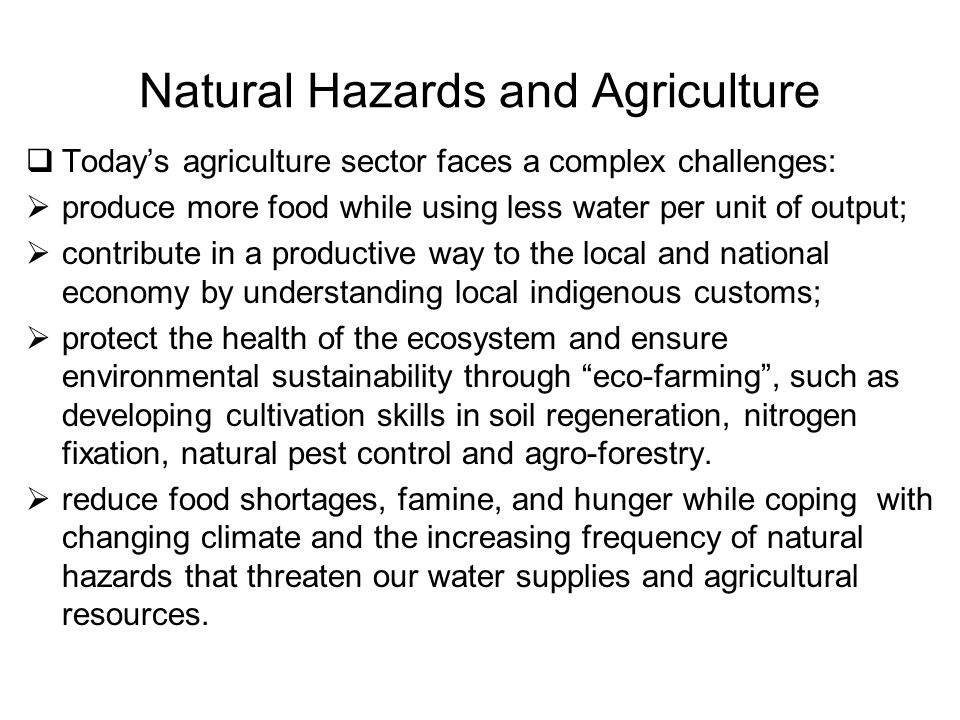 Natural Hazards and Agriculture  Today's agriculture sector faces a complex challenges:  produce more food while using less water per unit of output