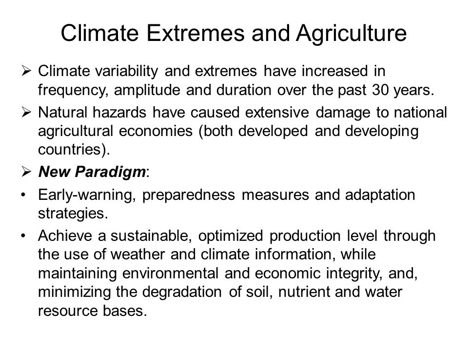 Climate Extremes and Agriculture  Climate variability and extremes have increased in frequency, amplitude and duration over the past 30 years.  Natu