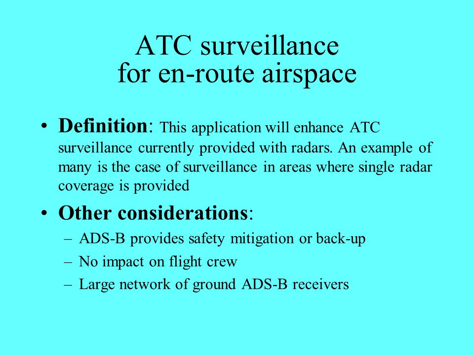 ATC surveillance for en-route airspace Definition: This application will enhance ATC surveillance currently provided with radars. An example of many i