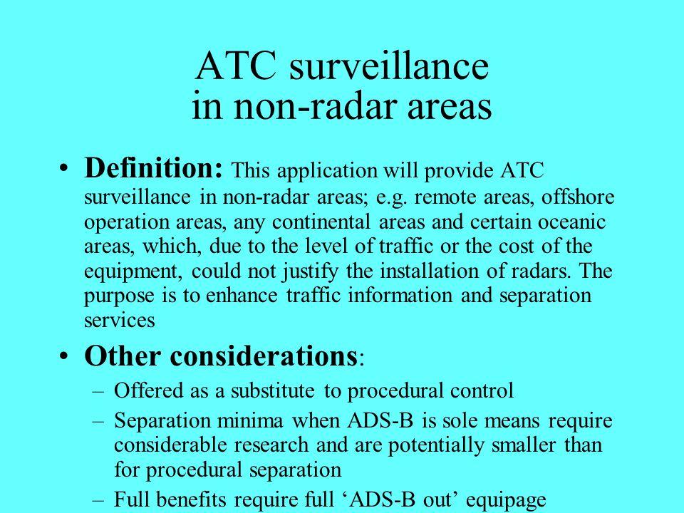 ATC surveillance in non-radar areas Definition: This application will provide ATC surveillance in non-radar areas; e.g. remote areas, offshore operati