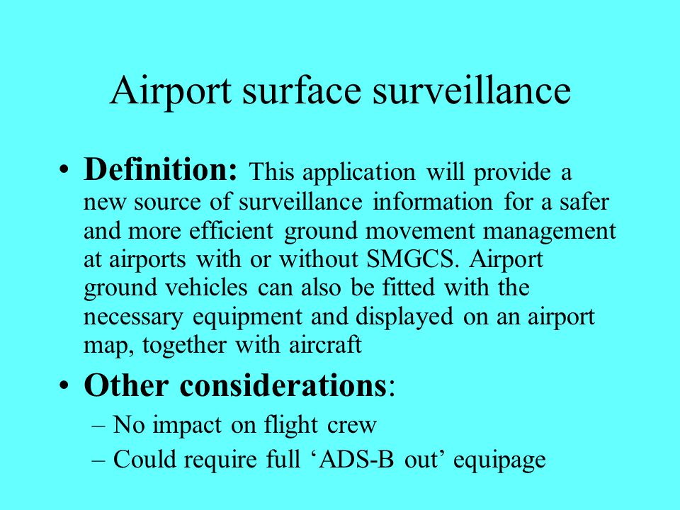 Airport surface surveillance Definition: This application will provide a new source of surveillance information for a safer and more efficient ground