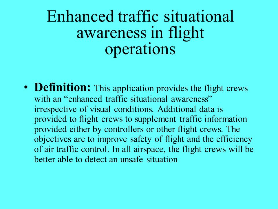 """Enhanced traffic situational awareness in flight operations Definition: This application provides the flight crews with an """"enhanced traffic situation"""
