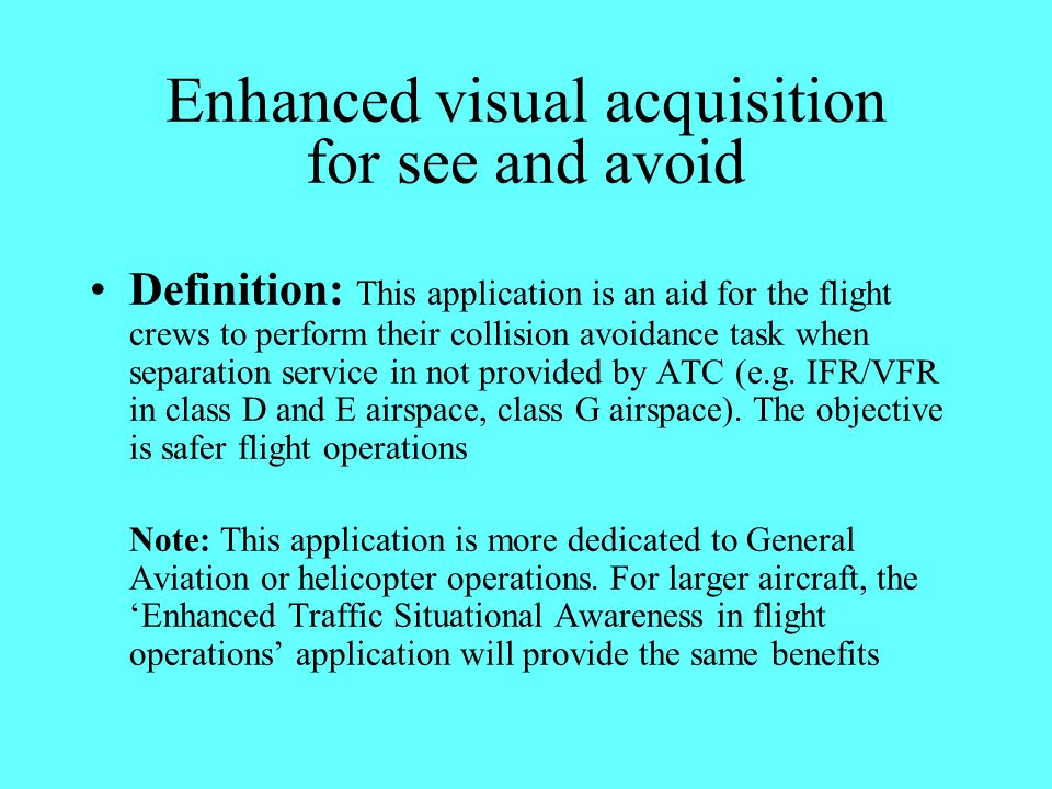 Enhanced visual acquisition for see and avoid Definition: This application is an aid for the flight crews to perform their collision avoidance task wh