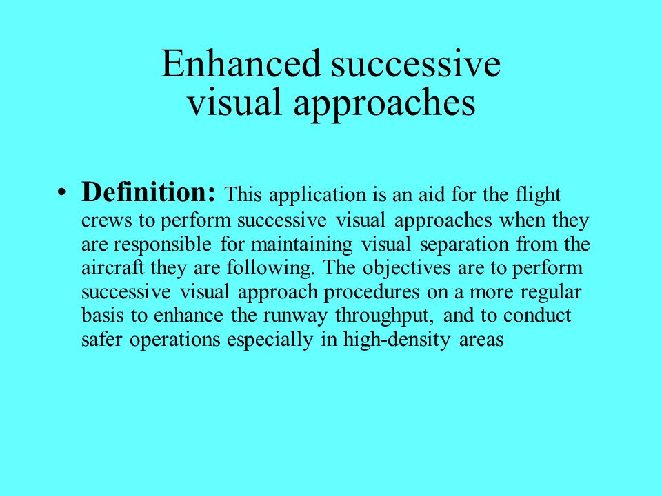 Enhanced successive visual approaches Definition: This application is an aid for the flight crews to perform successive visual approaches when they ar