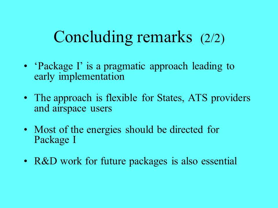 Concluding remarks (2/2) 'Package I' is a pragmatic approach leading to early implementation The approach is flexible for States, ATS providers and ai