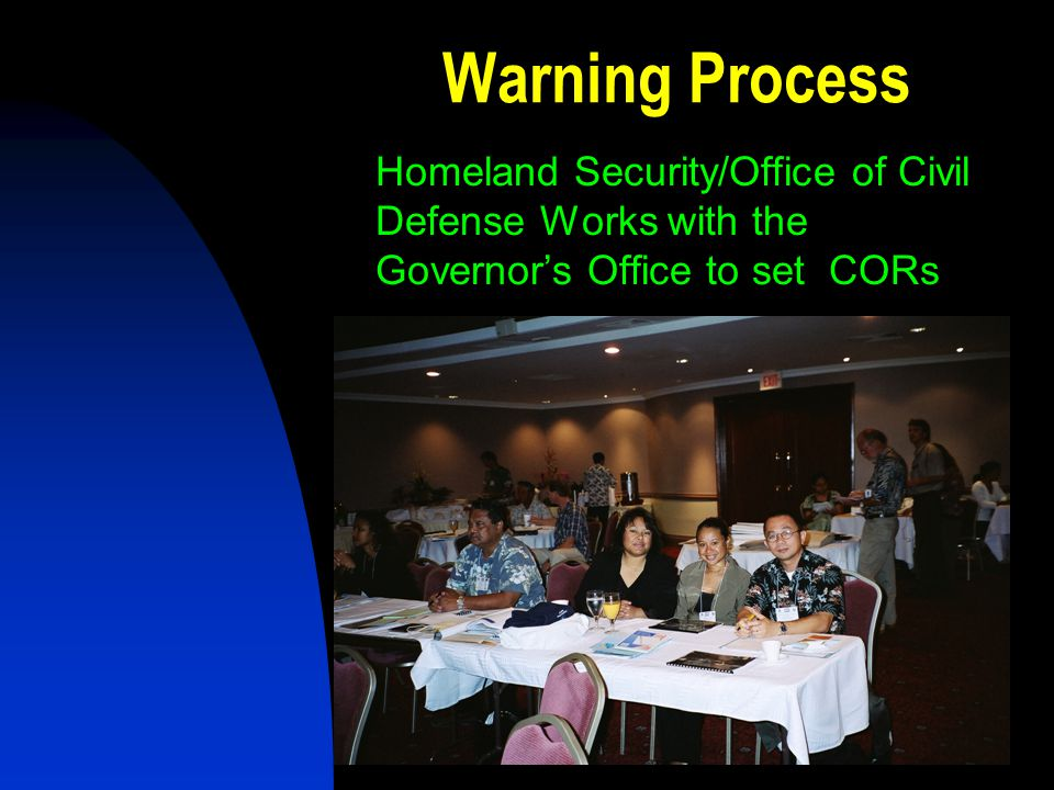 Warning Process Homeland Security/Office of Civil Defense Works with the Governor's Office to set CORs