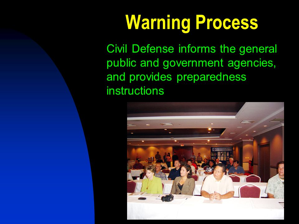 Warning Process Civil Defense informs the general public and government agencies, and provides preparedness instructions