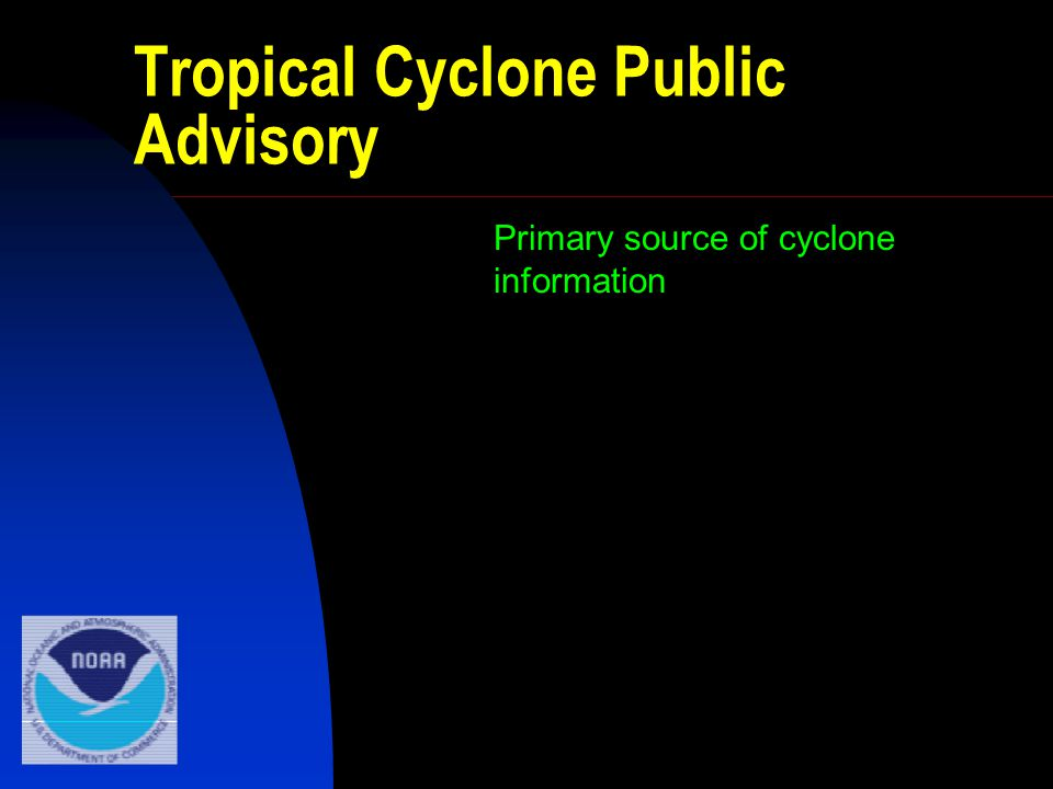 Tropical Cyclone Public Advisory Primary source of cyclone information