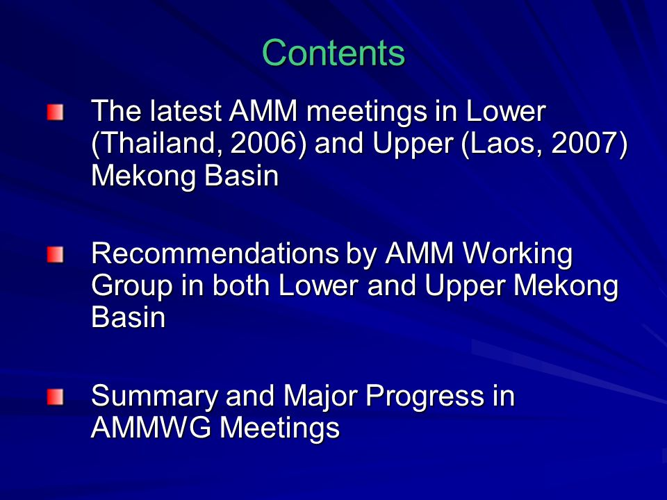 Contents The latest AMM meetings in Lower (Thailand, 2006) and Upper (Laos, 2007) Mekong Basin Recommendations by AMM Working Group in both Lower and Upper Mekong Basin Summary and Major Progress in AMMWG Meetings