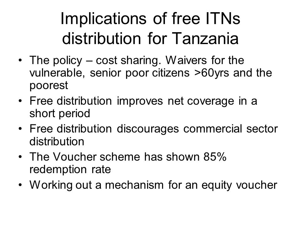 Implications of free ITNs distribution for Tanzania The policy – cost sharing.