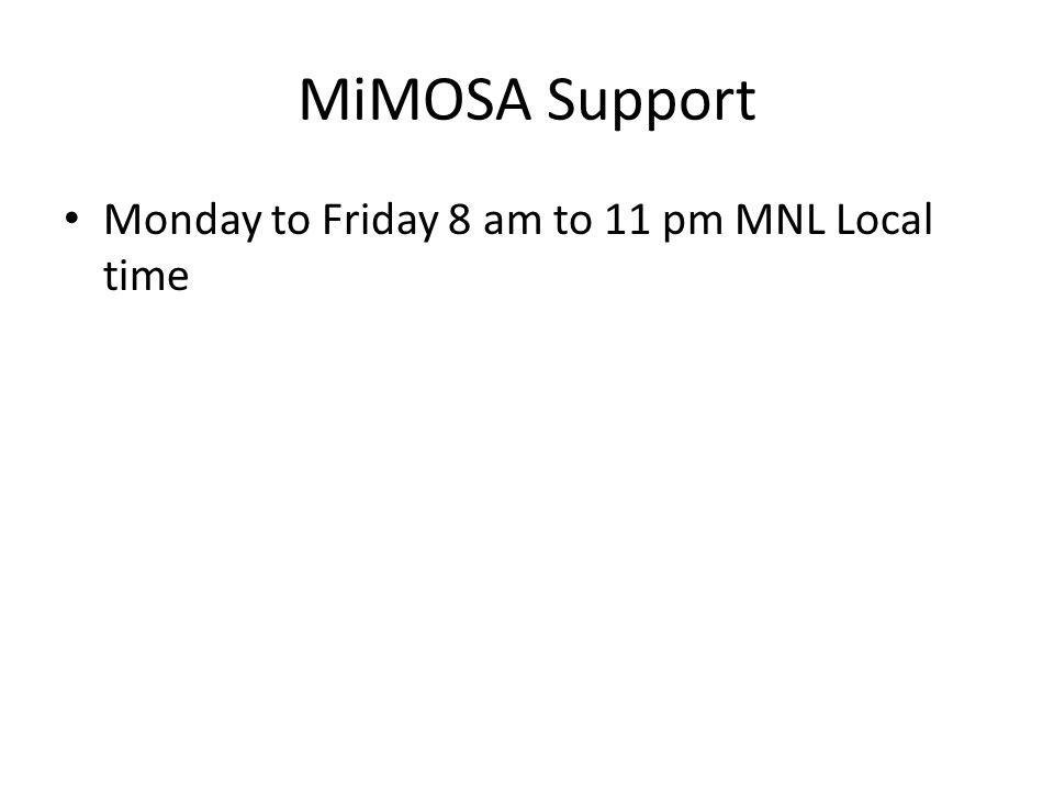 MiMOSA Support Monday to Friday 8 am to 11 pm MNL Local time