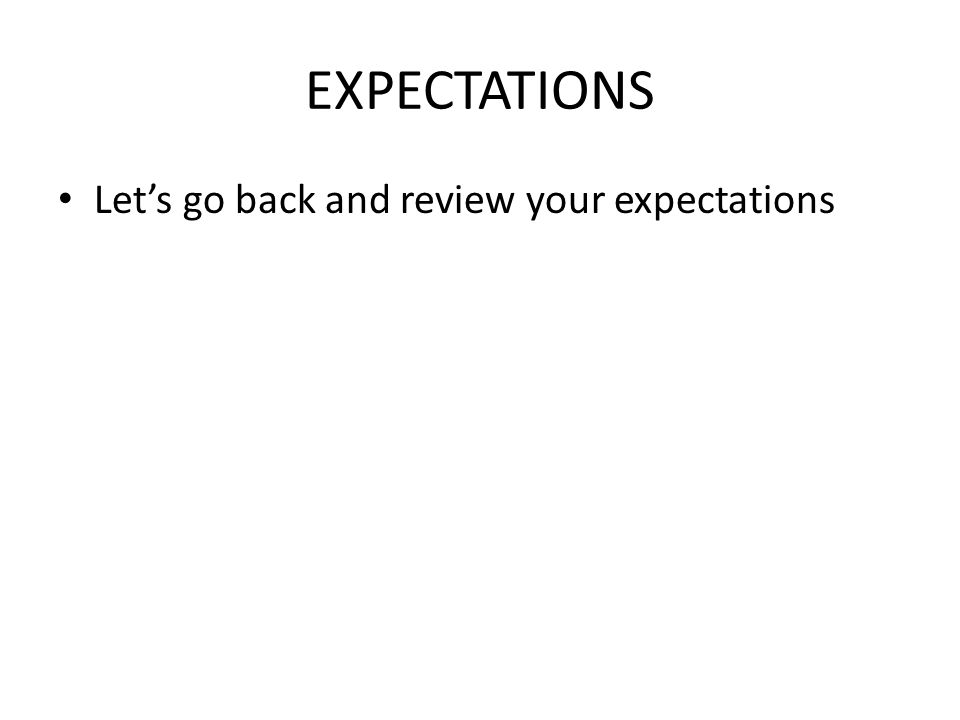 EXPECTATIONS Let's go back and review your expectations