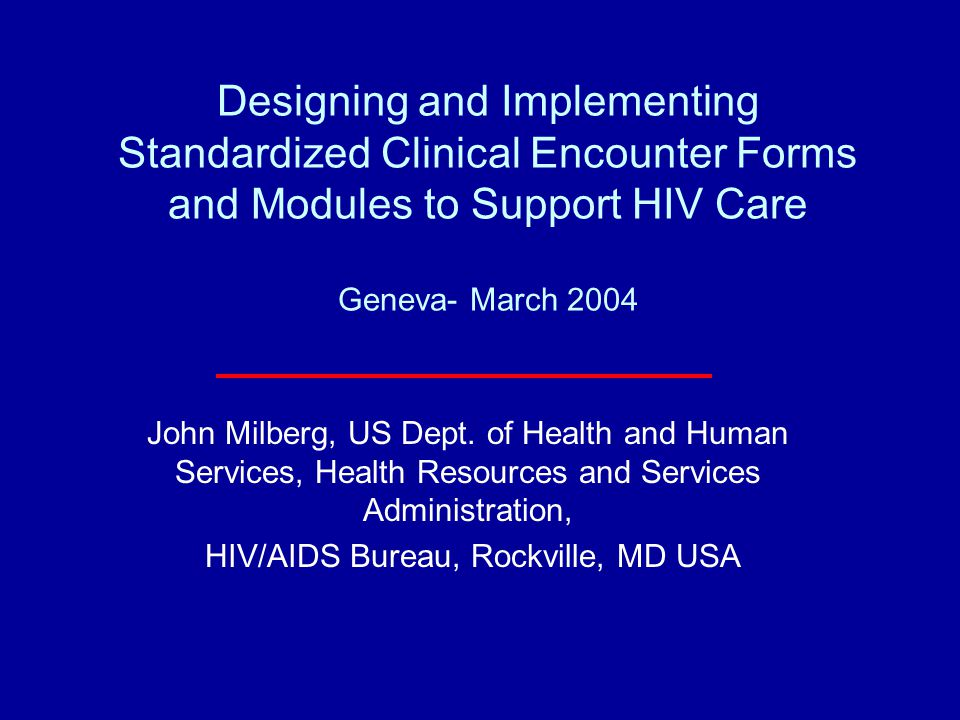The Challenge Design and implementation: How do you get useful and timely information into and out of a data collection system designed to track a multi-faceted, chronic condition Whether it's a paper form or a computerized information system, PDA, or phone-based system, the HMIS should help: –The provider of care in their daily activities; –The larger public health system and the ability to monitor HIV care and supplies on a population basis