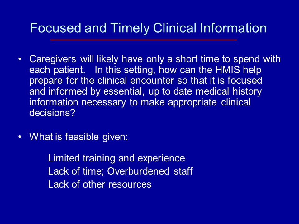 Focused and Timely Clinical Information Caregivers will likely have only a short time to spend with each patient.