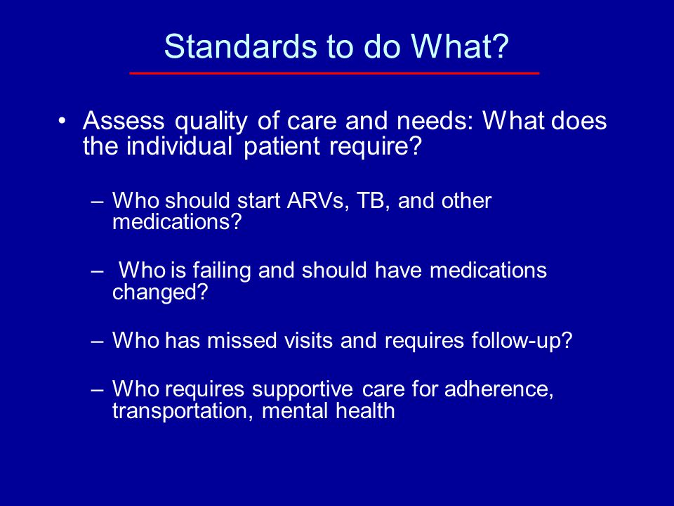 Barriers to Implementation To ensure minimum standards of care and adequate patient follow up, do care providers have the –Time, –Adequate training and –Flexible data management and reporting tools.