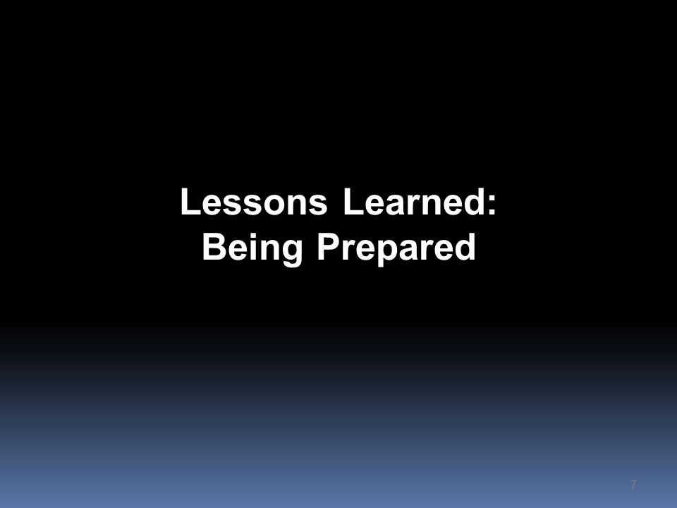 Lessons Learned: Being Prepared 7