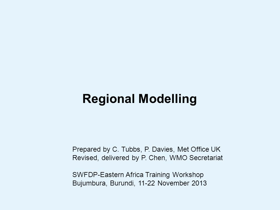 Regional Modelling Prepared by C. Tubbs, P. Davies, Met Office UK Revised, delivered by P.