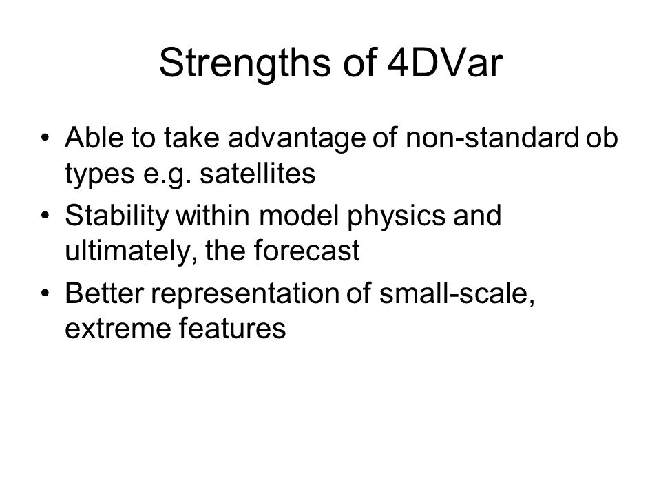 Strengths of 4DVar Able to take advantage of non-standard ob types e.g.