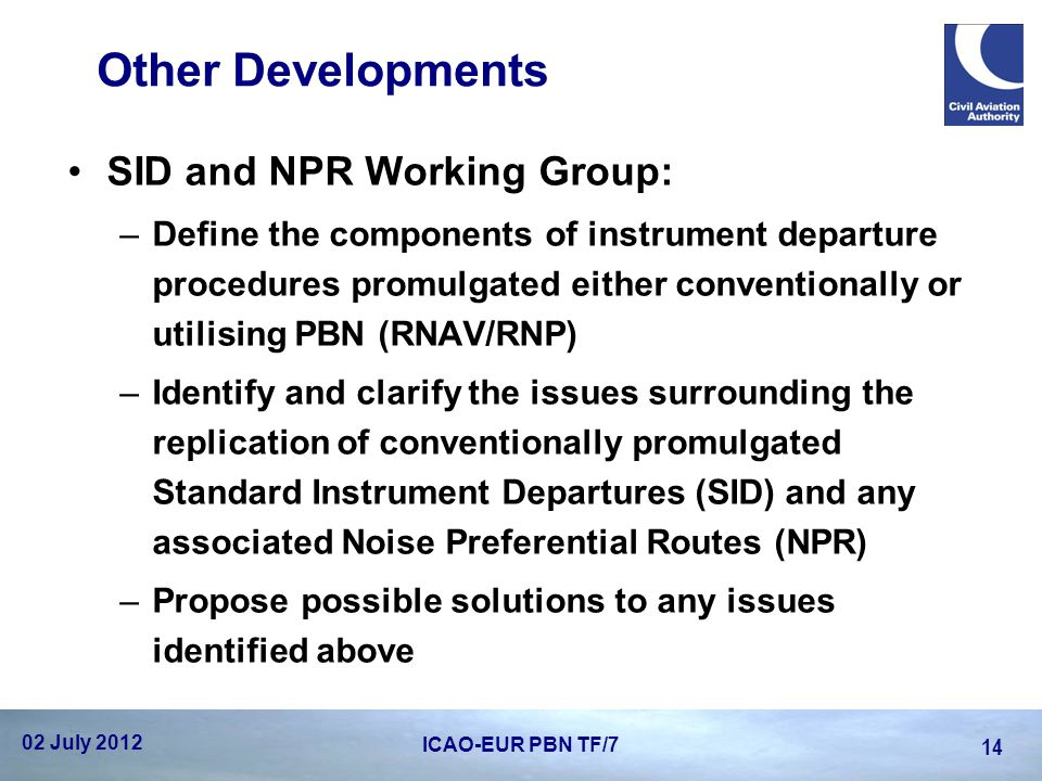 Other Developments SID and NPR Working Group: –Define the components of instrument departure procedures promulgated either conventionally or utilising