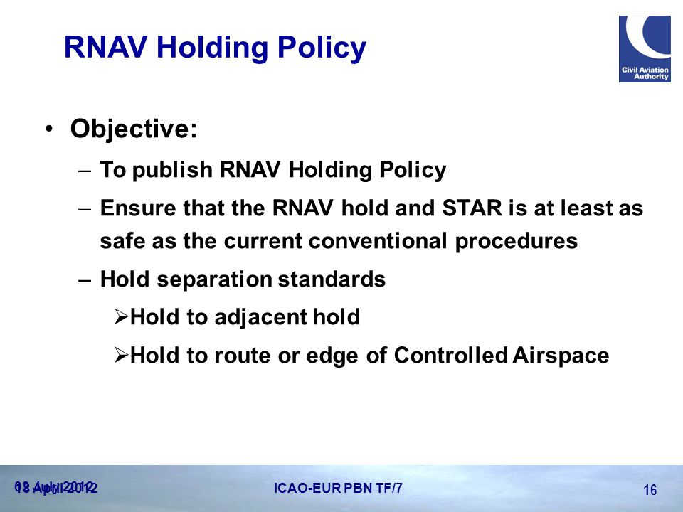 Objective: –To publish RNAV Holding Policy –Ensure that the RNAV hold and STAR is at least as safe as the current conventional procedures –Hold separa
