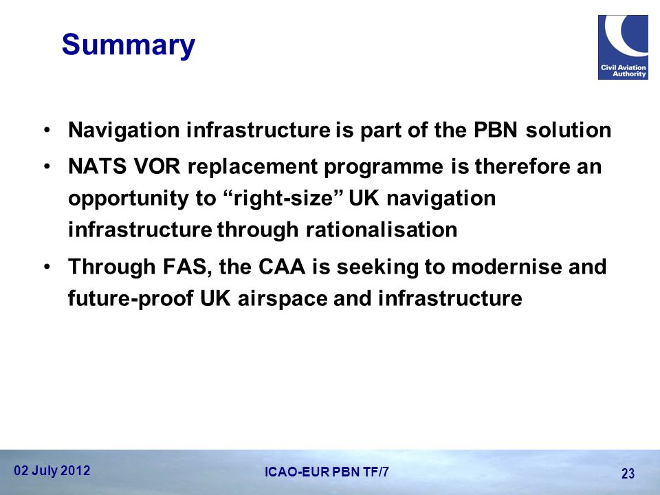 """Summary Navigation infrastructure is part of the PBN solution NATS VOR replacement programme is therefore an opportunity to """"right-size"""" UK navigation"""