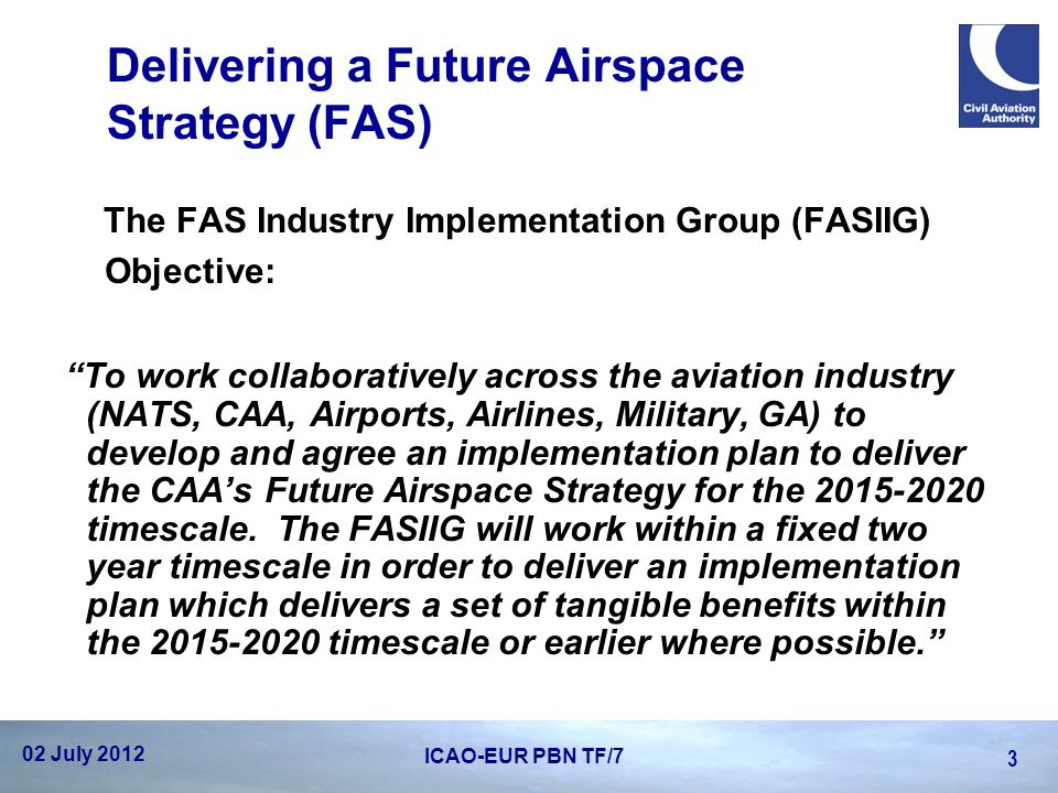 """Delivering a Future Airspace Strategy (FAS) The FAS Industry Implementation Group (FASIIG) Objective: """"To work collaboratively across the aviation ind"""