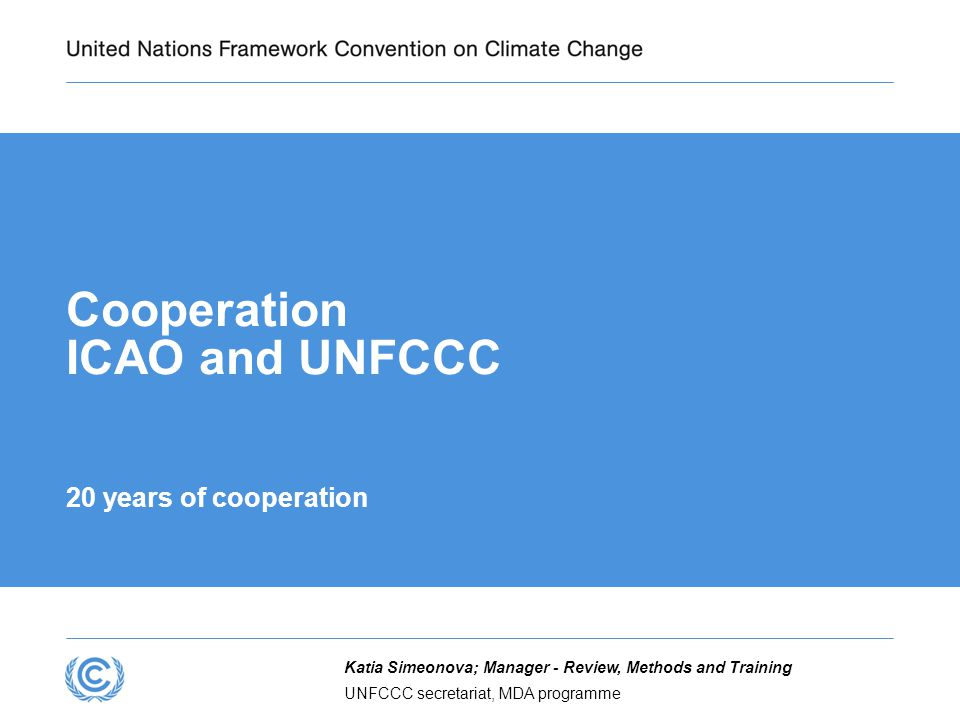 Content Background Cooperation of the UNFCCC and ICAO processes Cooperation of the secretariats Recent development under ICAO