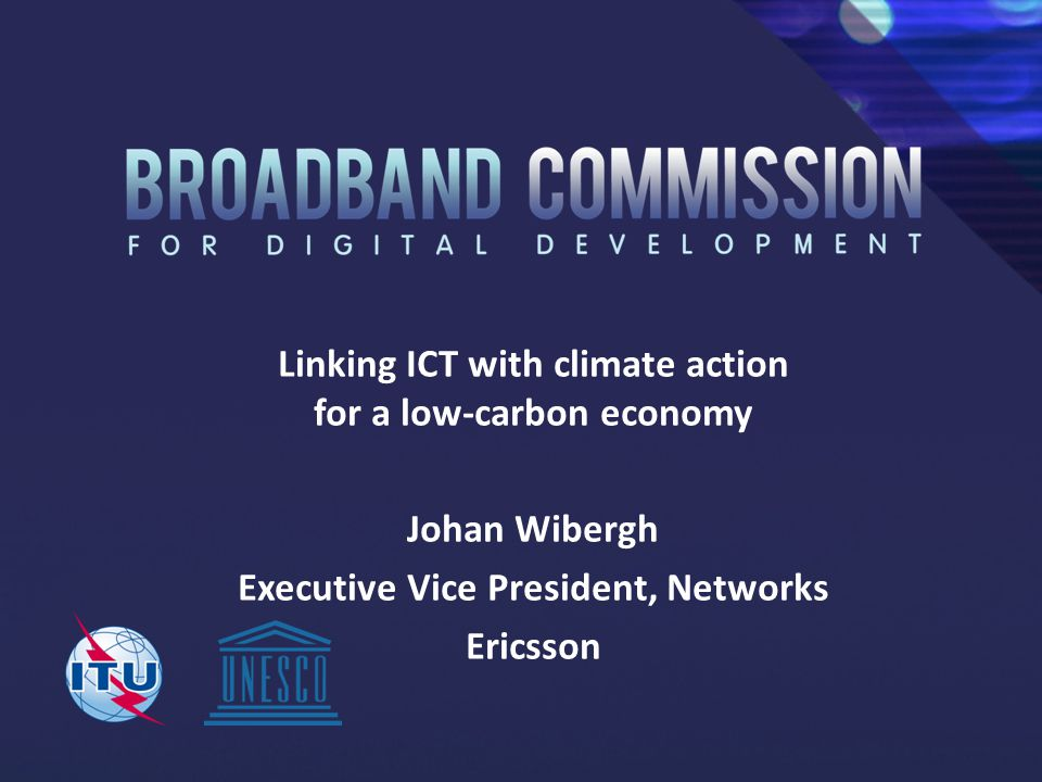 Linking ICT with climate action for a low-carbon economy Johan Wibergh Executive Vice President, Networks Ericsson