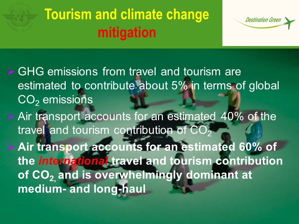 Tourism and climate change mitigation  GHG emissions from travel and tourism are estimated to contribute about 5% in terms of global CO 2 emissions 