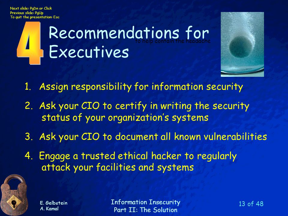 E. Gelbstein A. Kamal Information Insecurity Part II: The Solution Next slide: PgDn or Click Previous slide: PgUp To quit the presentation: Esc 13 of