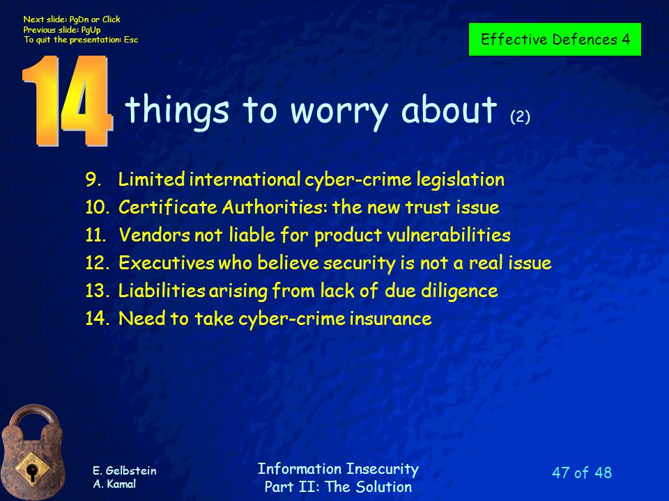 E. Gelbstein A. Kamal Information Insecurity Part II: The Solution Next slide: PgDn or Click Previous slide: PgUp To quit the presentation: Esc 47 of