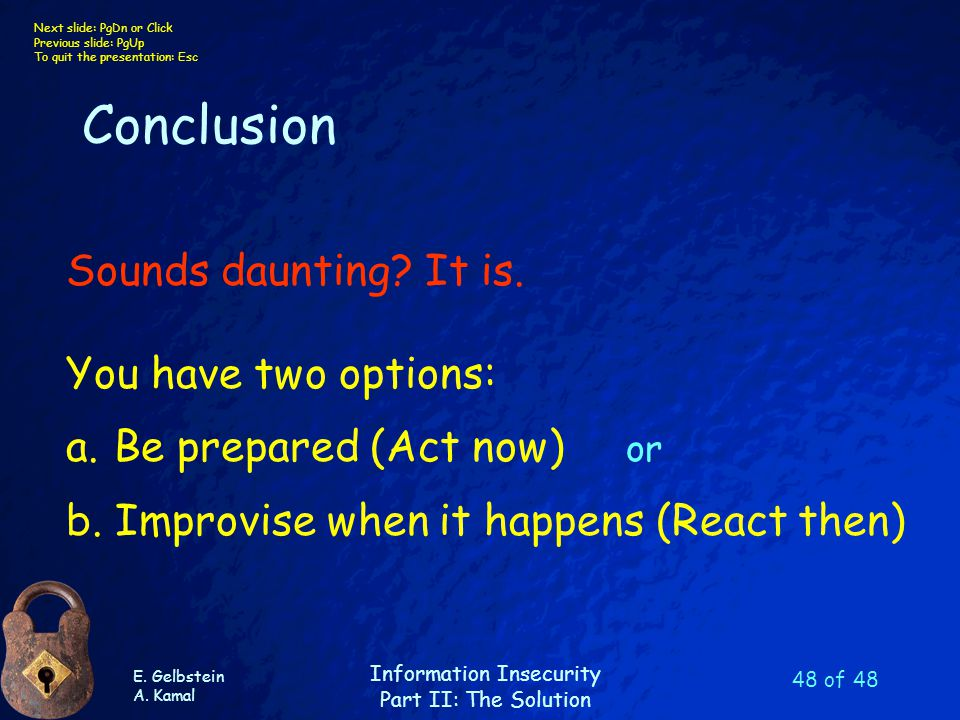 E. Gelbstein A. Kamal Information Insecurity Part II: The Solution Next slide: PgDn or Click Previous slide: PgUp To quit the presentation: Esc 48 of