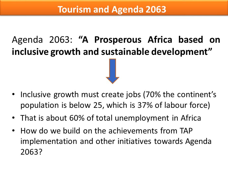 "Tourism and Agenda 2063 Agenda 2063: ""A Prosperous Africa based on inclusive growth and sustainable development"" Inclusive growth must create jobs (70"