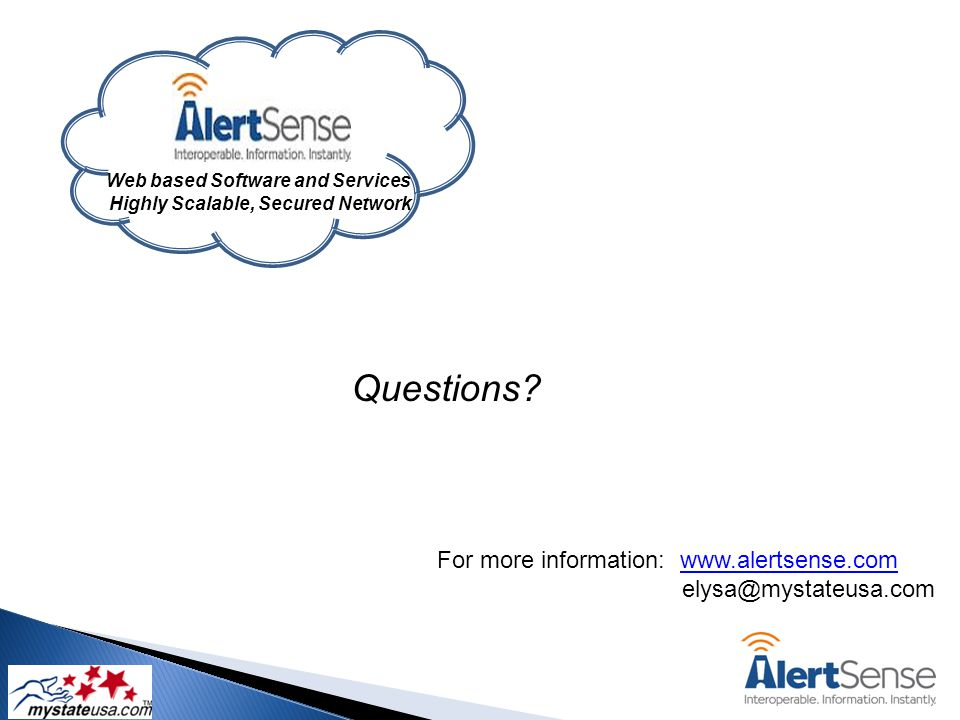 Web based Software and Services Highly Scalable, Secured Network For more information: www.alertsense.comwww.alertsense.com elysa@mystateusa.com Questions