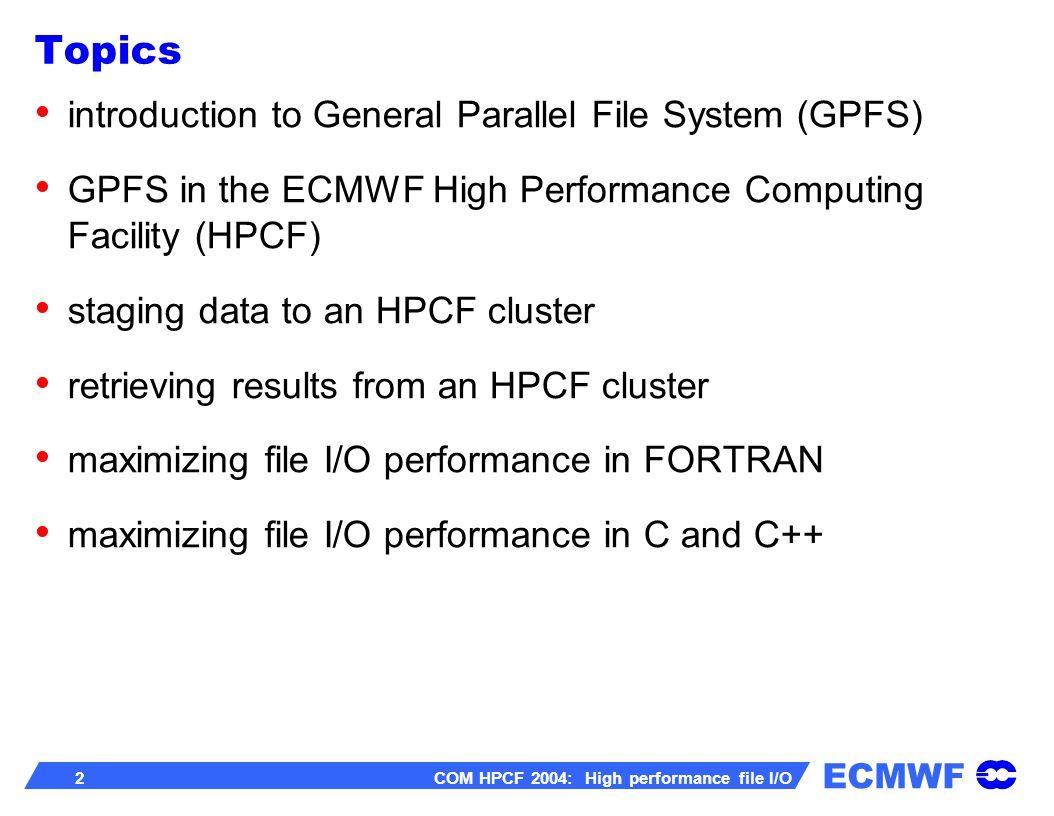 ECMWF 13 COM HPCF 2004: High performance file I/O real*8 a(1000,1000).