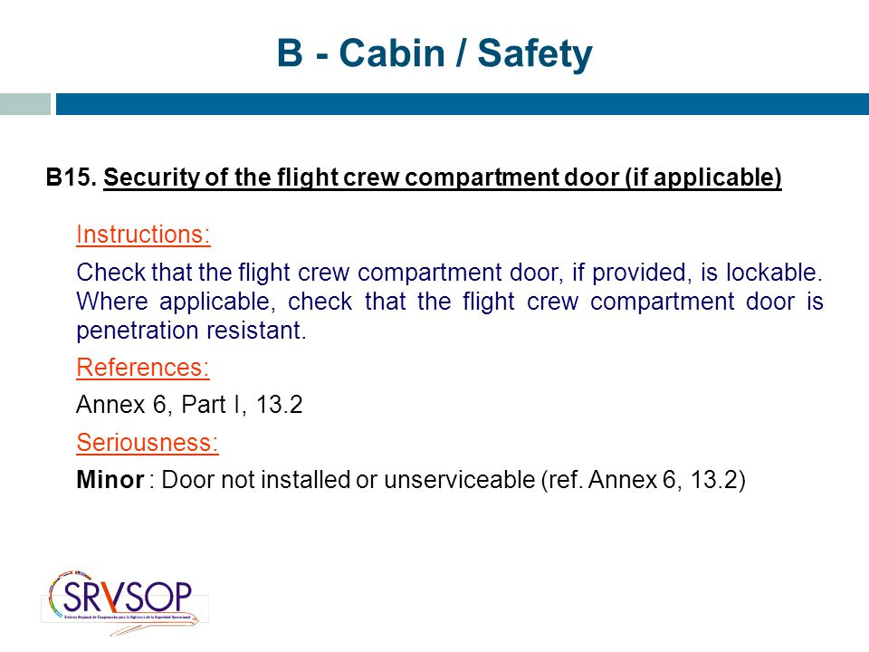 B - Cabin / Safety B15. Security of the flight crew compartment door (if applicable) Instructions: Check that the flight crew compartment door, if pro