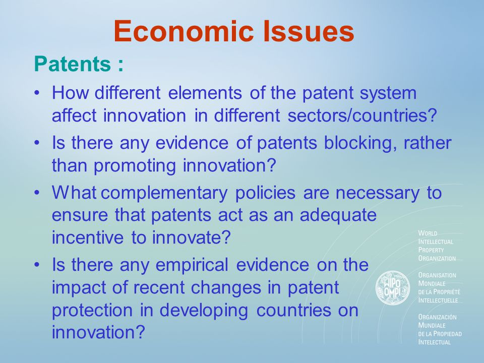 Economic Issues Patents : How different elements of the patent system affect innovation in different sectors/countries? Is there any evidence of paten