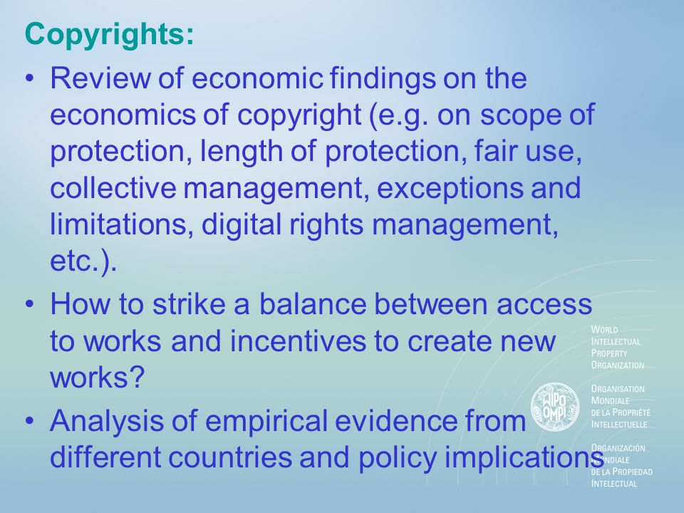 Copyrights: Review of economic findings on the economics of copyright (e.g. on scope of protection, length of protection, fair use, collective managem