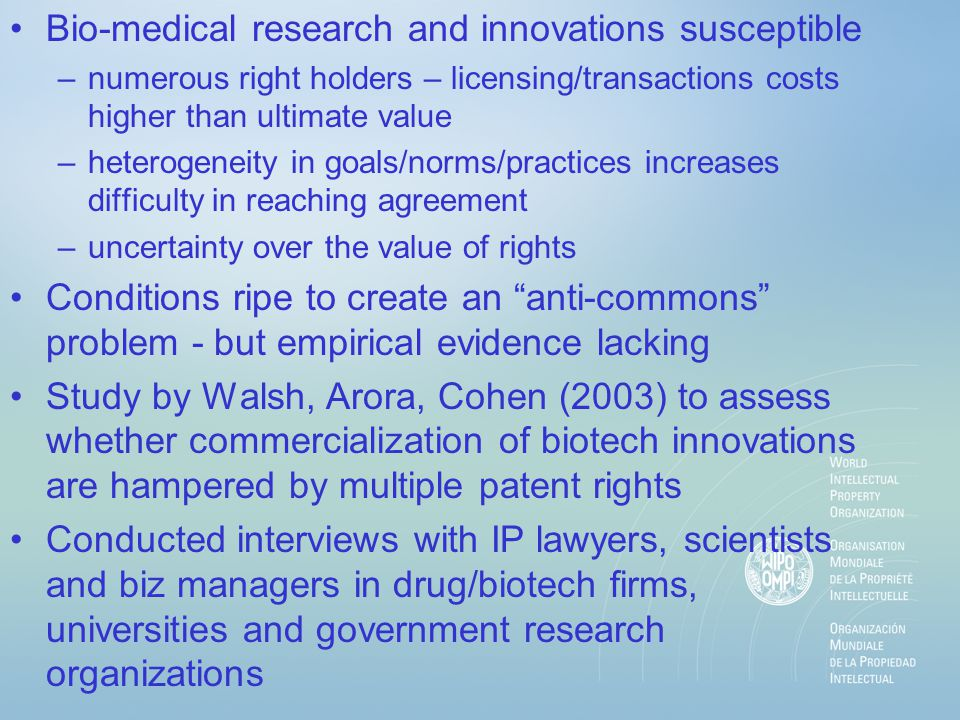 Bio-medical research and innovations susceptible –numerous right holders – licensing/transactions costs higher than ultimate value –heterogeneity in g