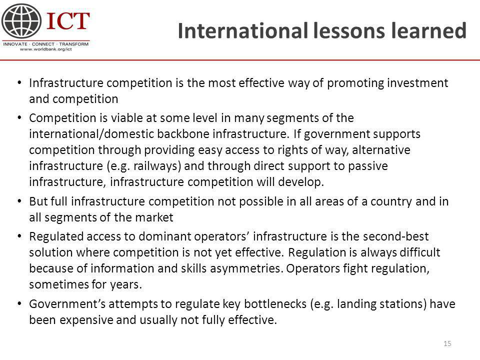 International lessons learned Infrastructure competition is the most effective way of promoting investment and competition Competition is viable at so