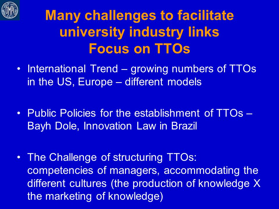 Many challenges to facilitate university industry links Focus on TTOs International Trend – growing numbers of TTOs in the US, Europe – different mode
