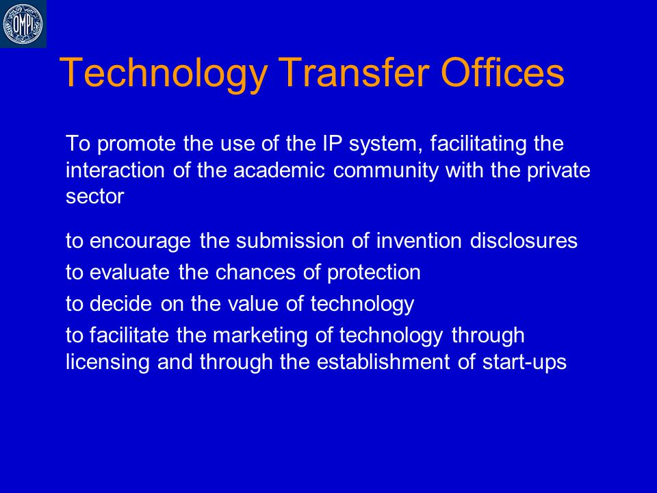 Technology Transfer Offices To promote the use of the IP system, facilitating the interaction of the academic community with the private sector to enc