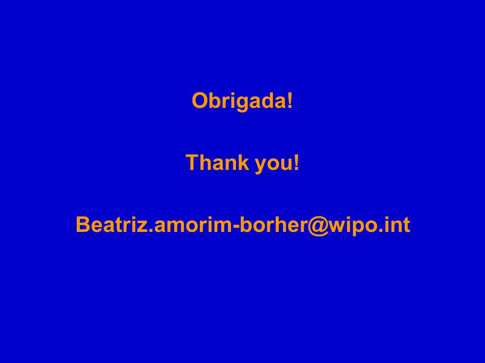 Obrigada! Thank you! Beatriz.amorim-borher@wipo.int