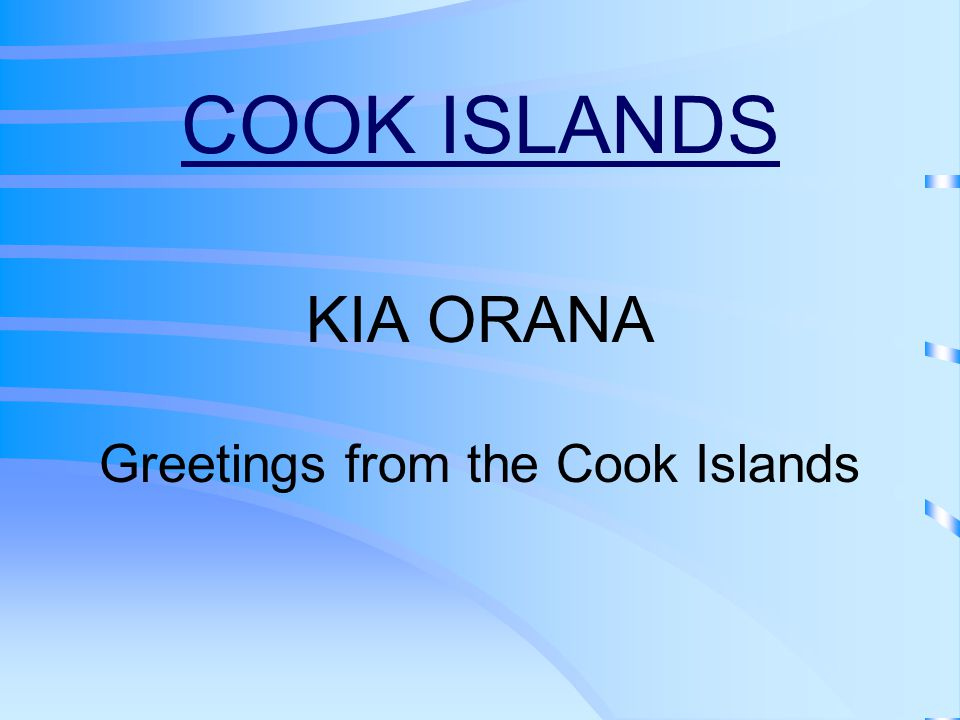 COOK ISLANDS KIA ORANA Greetings from the Cook Islands